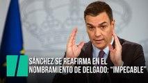 """Sánchez se reafirma en el nombramiento de Delgado: """"Impecable"""""""