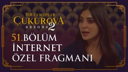 Bir Zamanlar Çukurova 51. Bölüm İnternet Özel Fragmanı