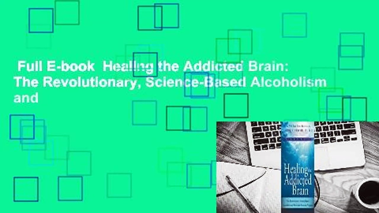 Full E-book  Healing the Addicted Brain: The Revolutionary, Science-Based Alcoholism and