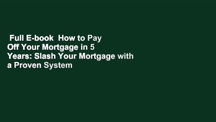 Full E-book  How to Pay Off Your Mortgage in 5 Years: Slash Your Mortgage with a Proven System