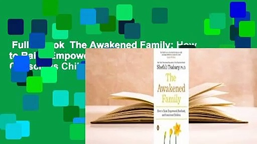 Full E-book  The Awakened Family: How to Raise Empowered, Resilient, and Conscious Children