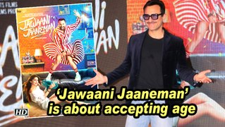 Saif Ali Khan: 'Jawaani Jaaneman' is about accepting age