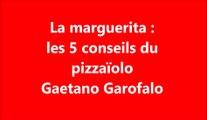 Réussir sa pizza marguerita : les conseils du pizzaïolo Gaetano Garofalo