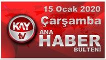 15 Ocak 2020 Kay Tv Ana Haber Bülteni