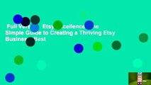 Full Version  Etsy Excellence: The Simple Guide to Creating a Thriving Etsy Business  Best