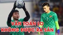 Tiến Dũng bắt quá tốt, Văn Toản lo không được ra sân tại VCK U23 châu Á 2020  | NEXT SPORTS