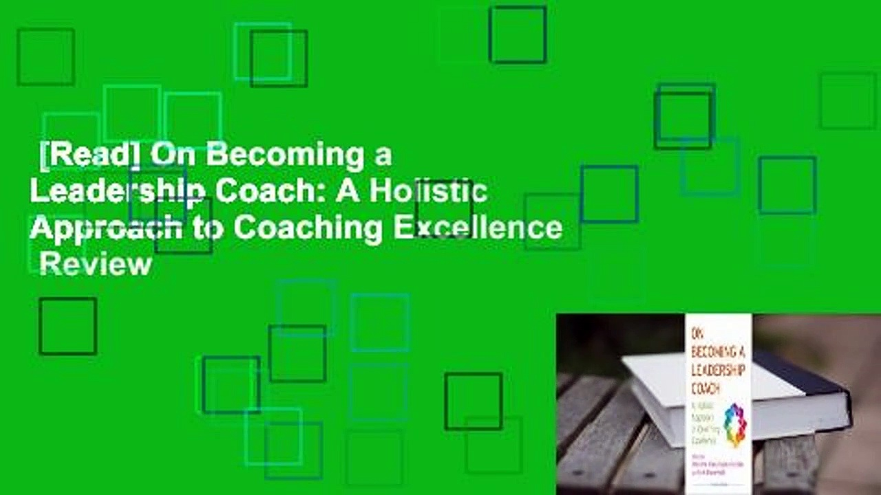 [Read] On Becoming a Leadership Coach: A Holistic Approach to Coaching Excellence  Review