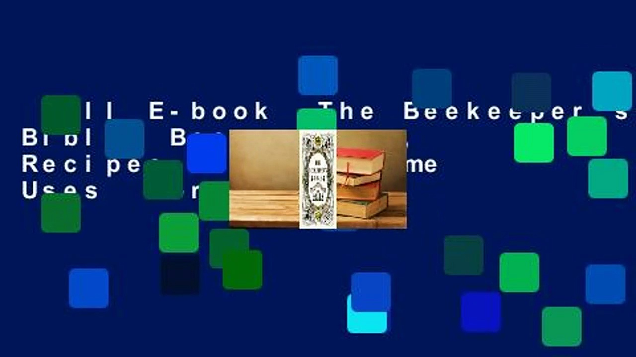 Full E-book  The Beekeeper's Bible: Bees, Honey, Recipes & Other Home Uses  For Kindle