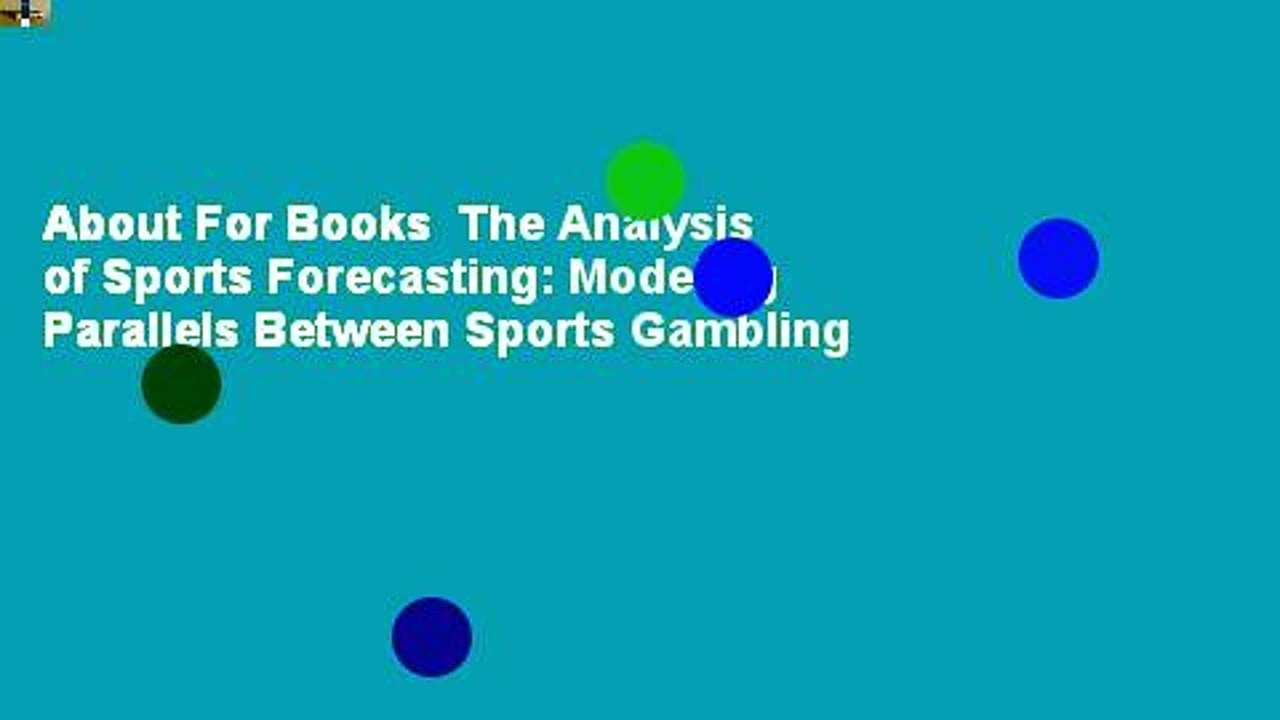 About For Books  The Analysis of Sports Forecasting: Modeling Parallels Between Sports Gambling