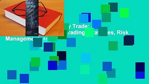 Full E-book  How to Day Trade: A Detailed Guide to Day Trading Strategies, Risk Management, and