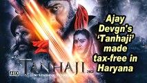 Ajay Devgn's 'Tanhaji' made tax-free in Haryana