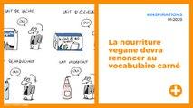 La nourriture vegane devra renoncer au vocabulaire carné