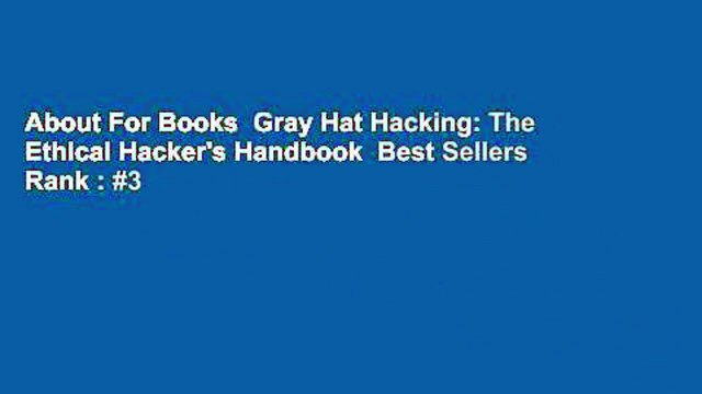 About For Books  Gray Hat Hacking: The Ethical Hacker's Handbook  Best Sellers Rank : #3
