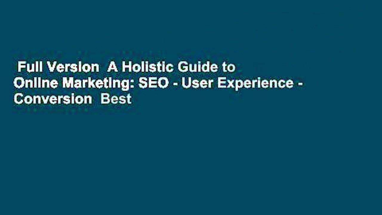 Full Version  A Holistic Guide to Online Marketing: SEO – User Experience – Conversion  Best