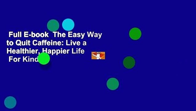 Full E-book  The Easy Way to Quit Caffeine: Live a Healthier, Happier Life  For Kindle