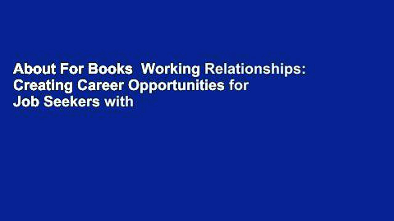 About For Books  Working Relationships: Creating Career Opportunities for Job Seekers with