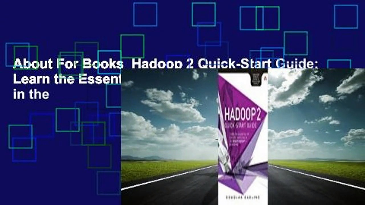 About For Books  Hadoop 2 Quick-Start Guide: Learn the Essentials of Big Data Computing in the