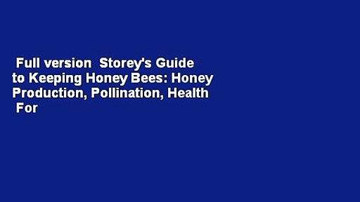 Full version  Storey's Guide to Keeping Honey Bees: Honey Production, Pollination, Health  For