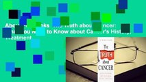 About For Books  The Truth about Cancer  What You Need to Know about Cancers History, Treatment,