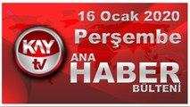 16 Ocak 2020 Kay Tv Ana Haber Bülteni