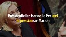 Présidentielle : Marine Le Pen met la pression sur Macron