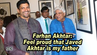 Farhan Akhtar: Feel proud that Javed Akhtar is my father