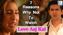 7 Reasons Why We Are Unhappy With Love Aaj Kal Trailer