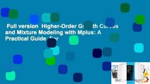 Full version  Higher-Order Growth Curves and Mixture Modeling with Mplus: A Practical Guide  For