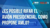 ¿Es posible rifar el avión presidencial, como propone AMLO?