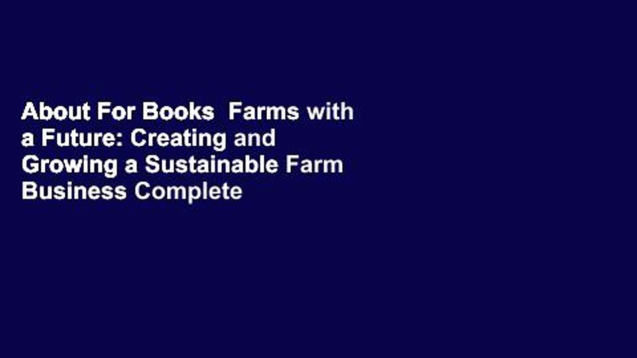 About For Books  Farms with a Future: Creating and Growing a Sustainable Farm Business Complete