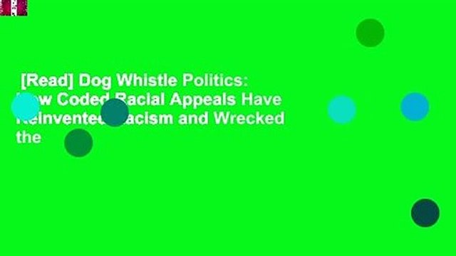 [Read] Dog Whistle Politics: How Coded Racial Appeals Have Reinvented Racism and Wrecked the