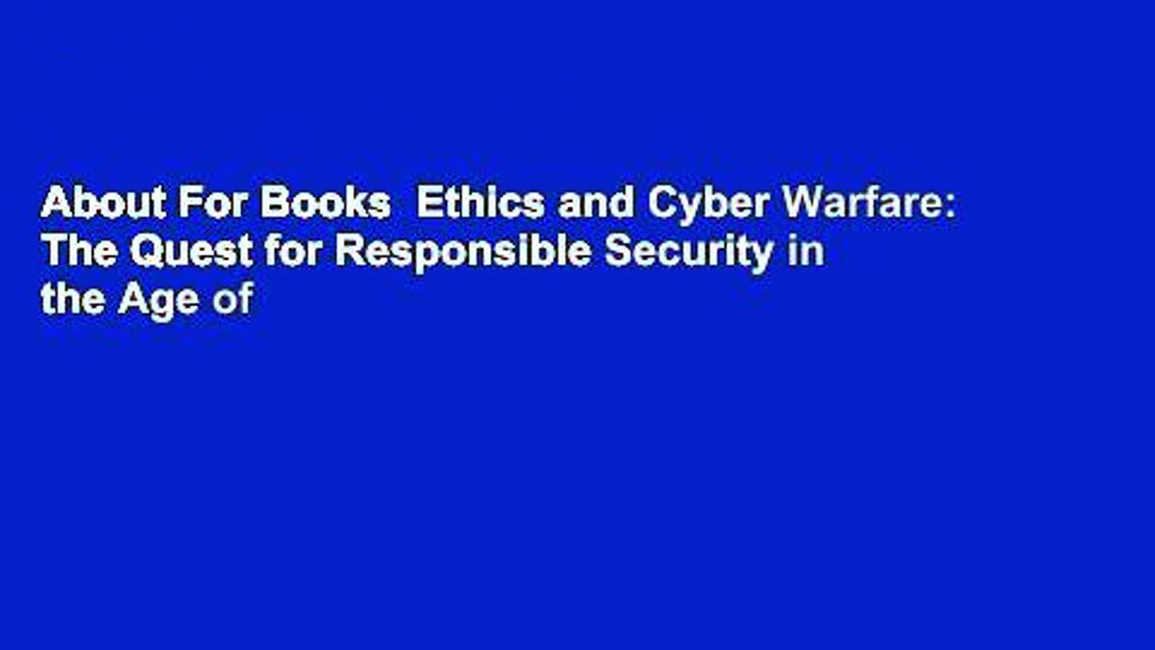 About For Books  Ethics and Cyber Warfare: The Quest for Responsible Security in the Age of