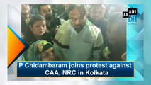 P Chidambaram joins protest against CAA, NRC in Kolkata