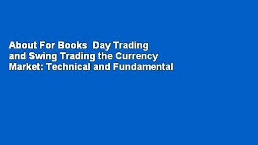 About For Books  Day Trading and Swing Trading the Currency Market: Technical and Fundamental