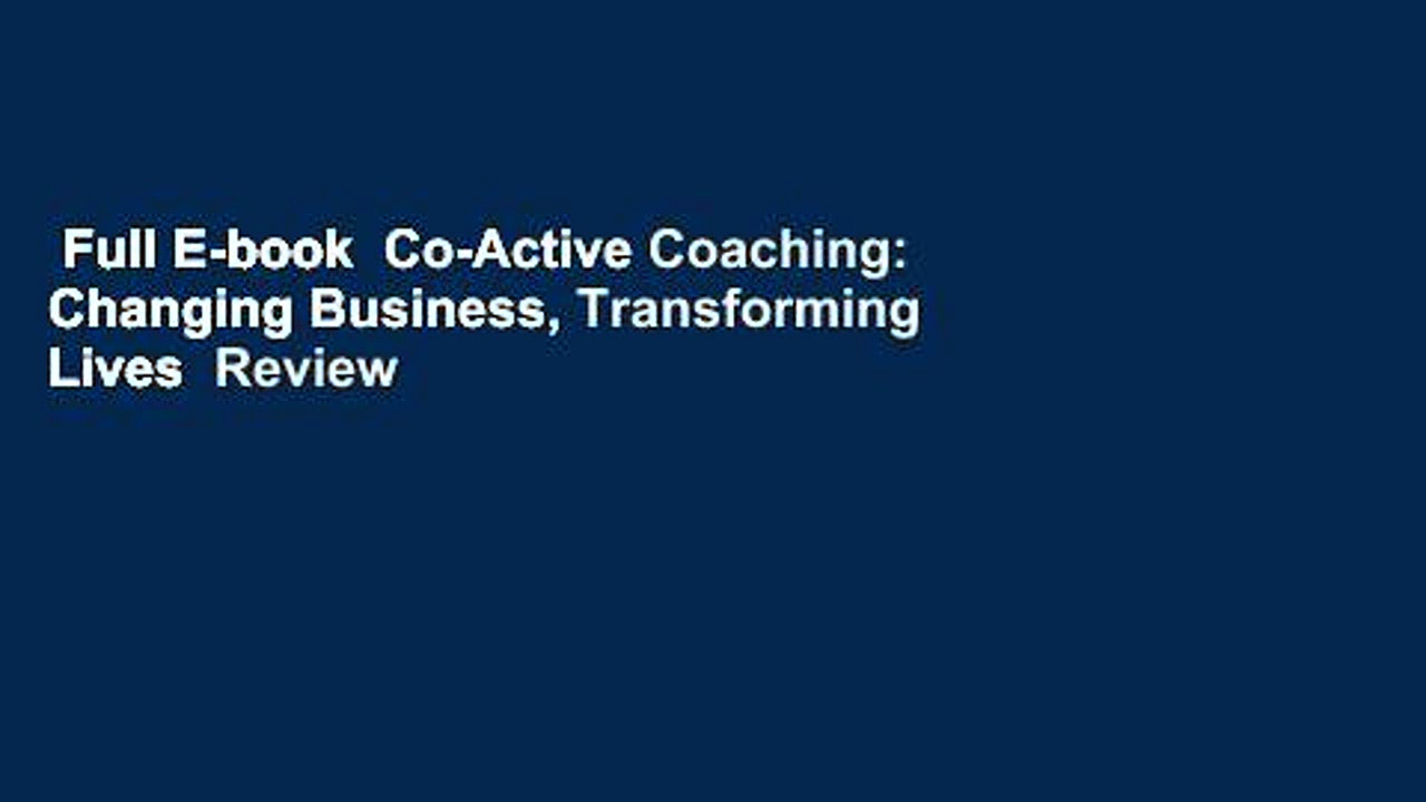 Full E-book  Co-Active Coaching: Changing Business, Transforming Lives  Review
