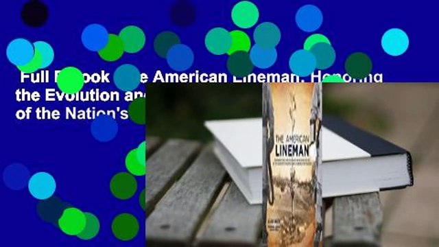 Full E-book  The American Lineman: Honoring the Evolution and Importance of One of the Nation's