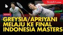 Sempat Berkunang-kunang, Greysia/Apriyani Melaju ke Final Indonesia Masters