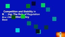 Competition and Stability in Banking  The Role of Regulation and Competition Policy  Best