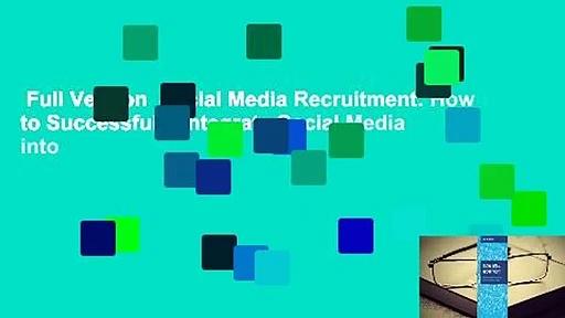 Full Version  Social Media Recruitment: How to Successfully Integrate Social Media into