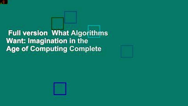 Full version  What Algorithms Want: Imagination in the Age of Computing Complete