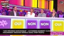 """""""Une perverse narcissique"""" : Catherine Rambert clashe violemment Meghan Markle dans Tpmp People (Vidéo)"""