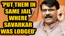 Sanjay Raut kicks up fresh row over Savarkar, says those who oppose Bharat Ratna should be jailed