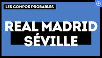 Real Madrid - Séville FC : les compositions probables