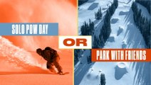Either, Or: Solo Pow Day or Park Laps with Friends?