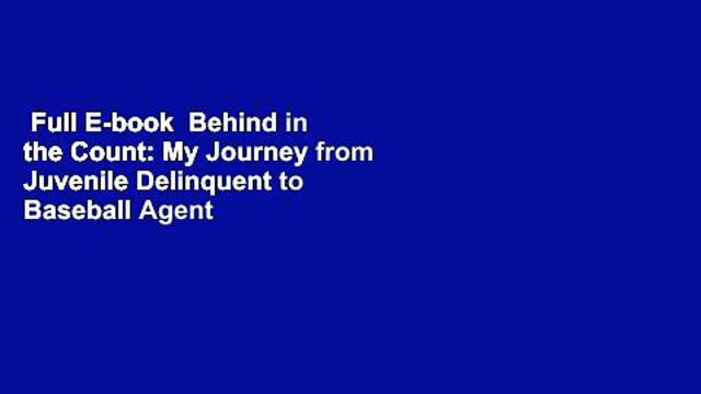 Full E-book  Behind in the Count: My Journey from Juvenile Delinquent to Baseball Agent  For