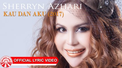 Sherryn Azhari - Kau Dan Aku (2017) [Official Lyric Video HD]