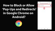 How to Block or Allow 'Pop-Ups and Redirects' in Google Chrome on Android?