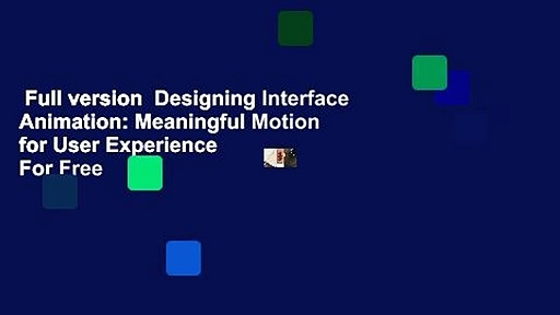 Full version  Designing Interface Animation: Meaningful Motion for User Experience  For Free