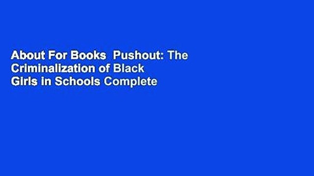 About For Books  Pushout: The Criminalization of Black Girls in Schools Complete