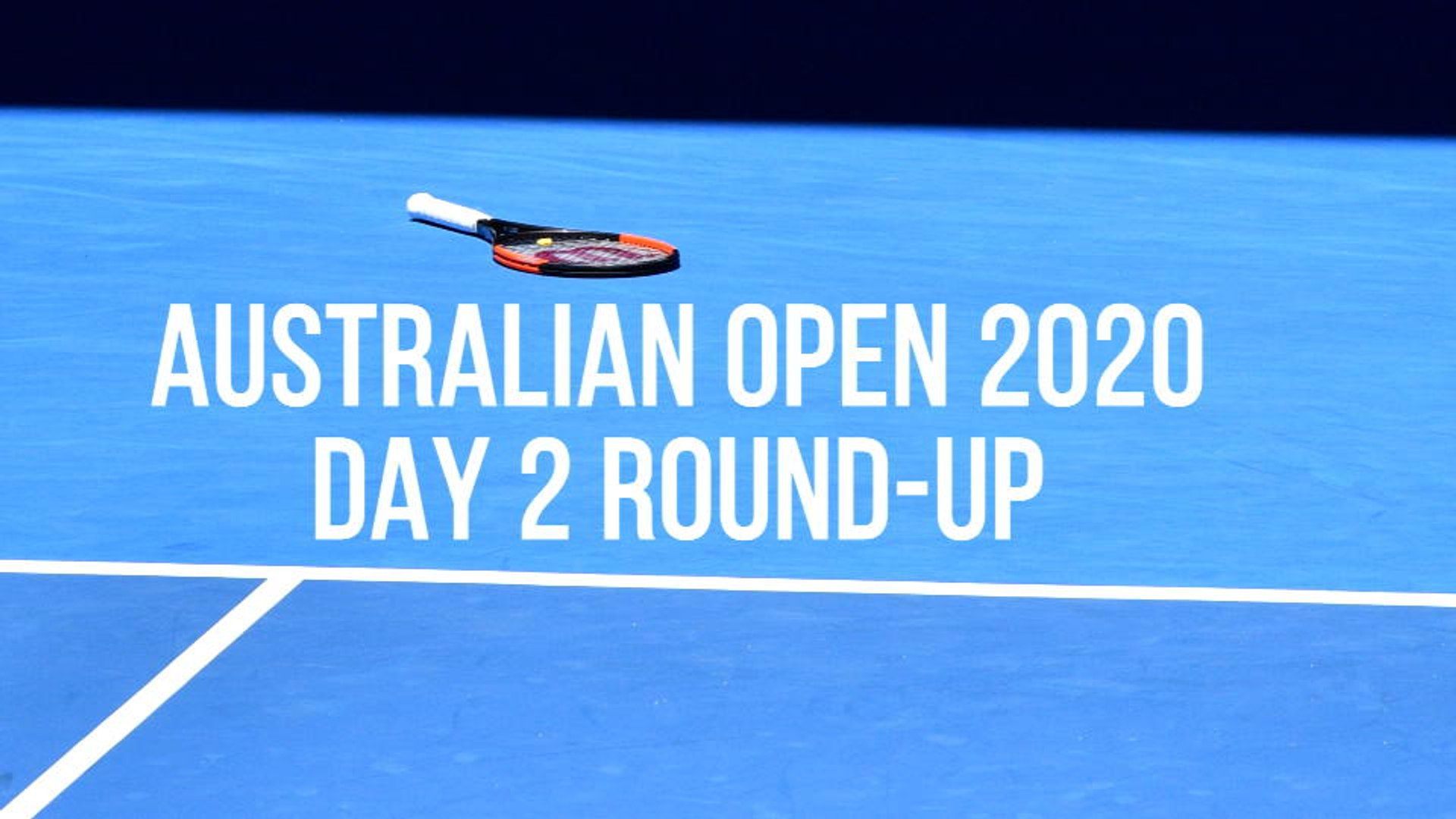 Australian Open Day 2 Round Up